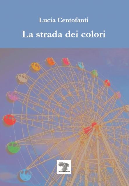 La strada dei colori di Lucia Centofanti